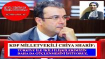 IKBY Milletvekili Chiya Sharif: Türkiye ile ilişkilerimizi daha da güçlendirmek istiyoruz